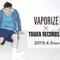 120_VAPORIZE-×-TOWER-RECORDS-SHIBUYA